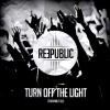 REEPUBLIC - Turn off the light